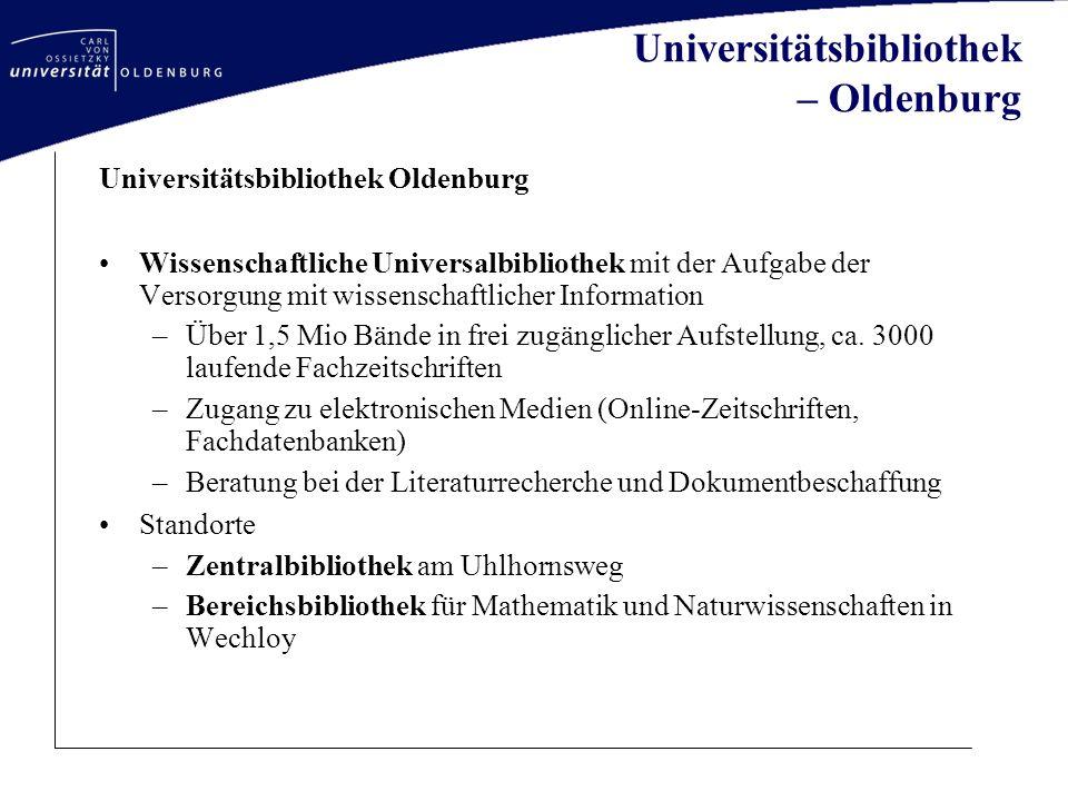 Universitätsbibliothek – Oldenburg Universitätsbibliothek Oldenburg Wissenschaftliche Universalbibliothek mit der Aufgabe der Versorgung mit wissensch