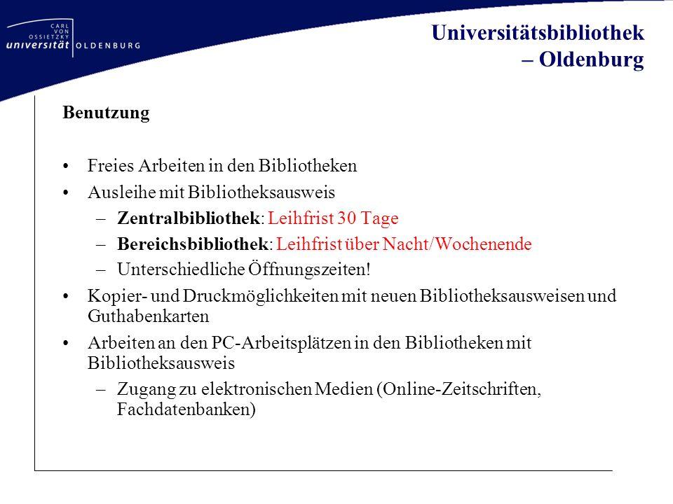 Universitätsbibliothek – Oldenburg Benutzung Freies Arbeiten in den Bibliotheken Ausleihe mit Bibliotheksausweis –Zentralbibliothek: Leihfrist 30 Tage