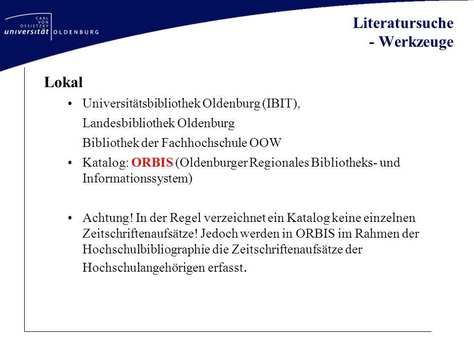 Literatursuche - Werkzeuge Lokal Universitätsbibliothek Oldenburg (IBIT), Landesbibliothek Oldenburg Bibliothek der Fachhochschule OOW Katalog: ORBIS