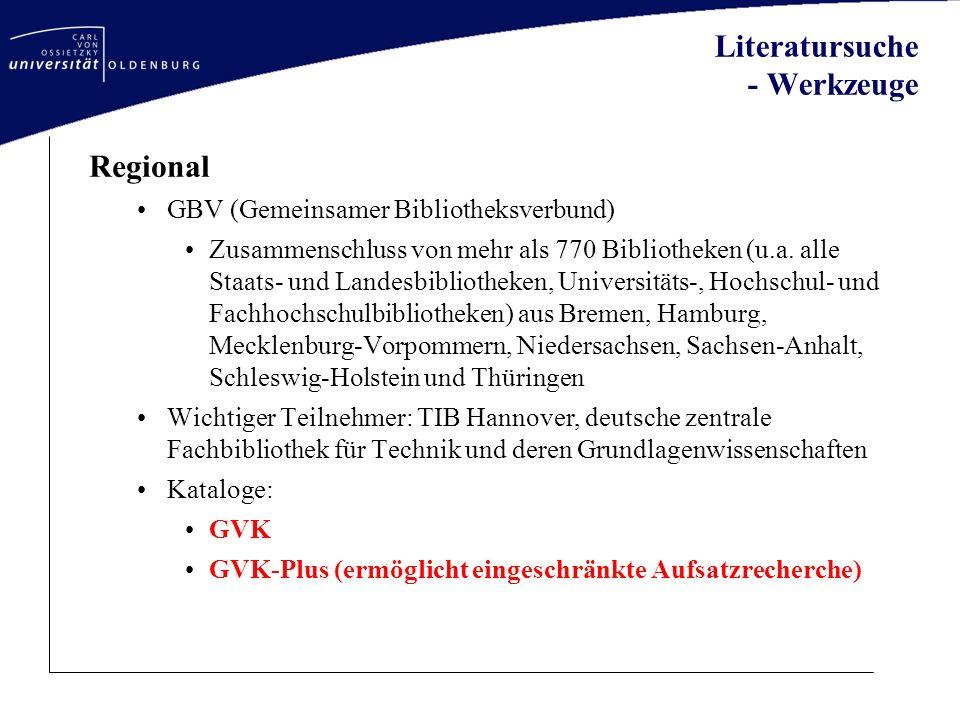 Literatursuche - Werkzeuge Regional GBV (Gemeinsamer Bibliotheksverbund) Zusammenschluss von mehr als 770 Bibliotheken (u.a. alle Staats- und Landesbi
