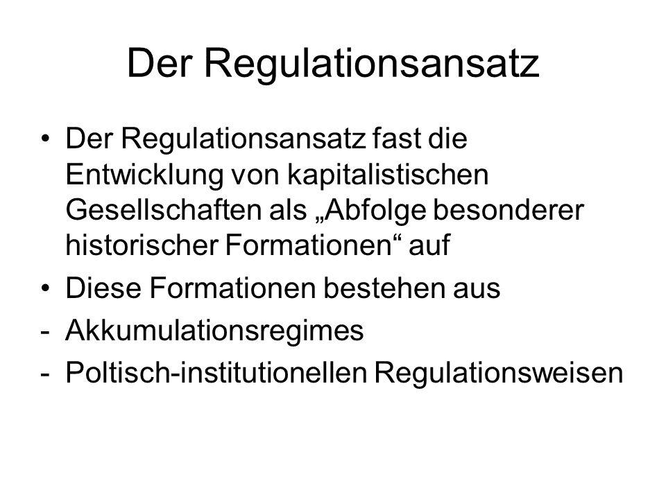 Der Regulationsansatz Der Regulationsansatz fast die Entwicklung von kapitalistischen Gesellschaften als Abfolge besonderer historischer Formationen a