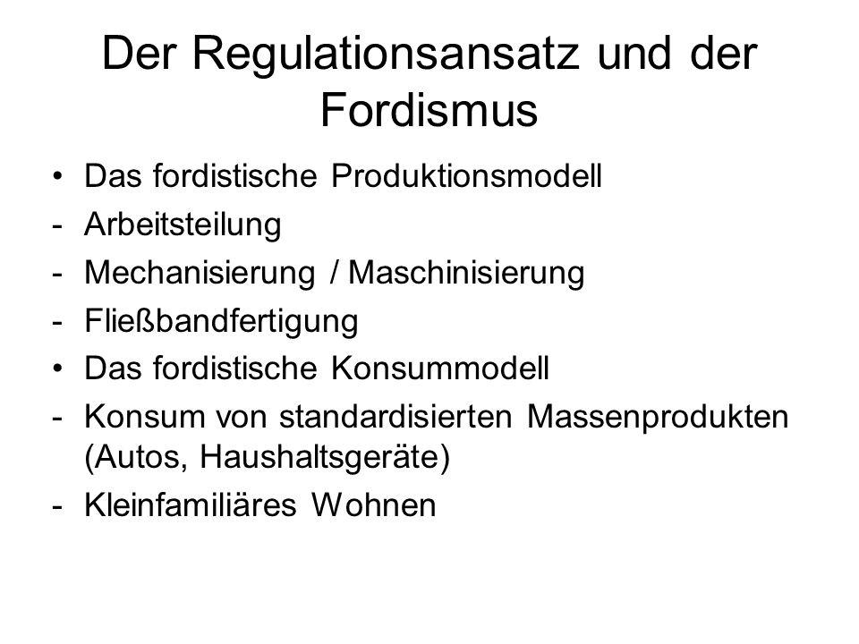 Der Regulationsansatz und der Fordismus Das fordistische Produktionsmodell -Arbeitsteilung -Mechanisierung / Maschinisierung -Fließbandfertigung Das f