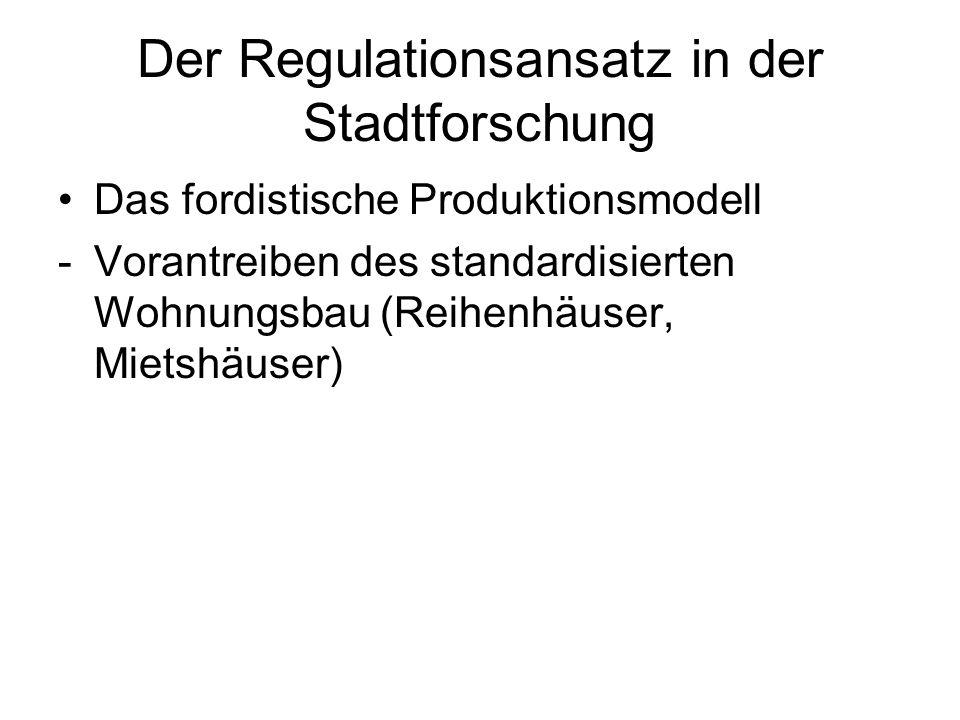 Der Regulationsansatz in der Stadtforschung Das fordistische Produktionsmodell -Vorantreiben des standardisierten Wohnungsbau (Reihenhäuser, Mietshäus