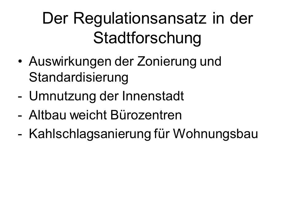 Der Regulationsansatz in der Stadtforschung Auswirkungen der Zonierung und Standardisierung -Umnutzung der Innenstadt -Altbau weicht Bürozentren -Kahl