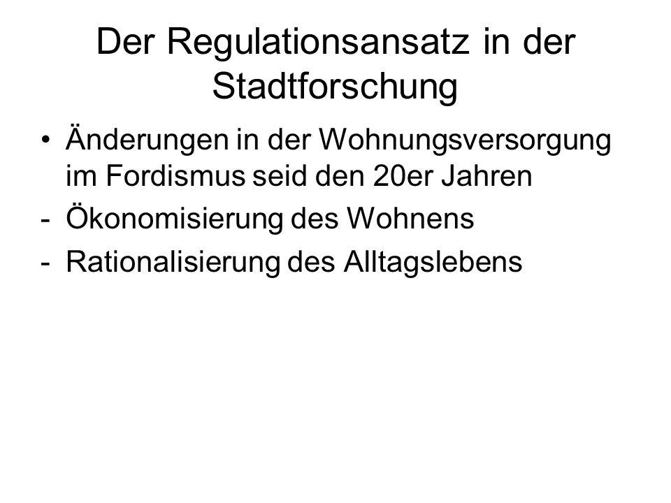 Der Regulationsansatz in der Stadtforschung Änderungen in der Wohnungsversorgung im Fordismus seid den 20er Jahren -Ökonomisierung des Wohnens -Ration