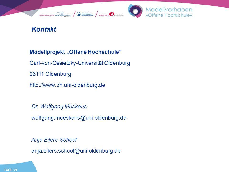 FOLIE 24 Kontakt Modellprojekt Offene Hochschule Carl-von-Ossietzky-Universität Oldenburg 26111 Oldenburg http://www.oh.uni-oldenburg.de Dr. Wolfgang
