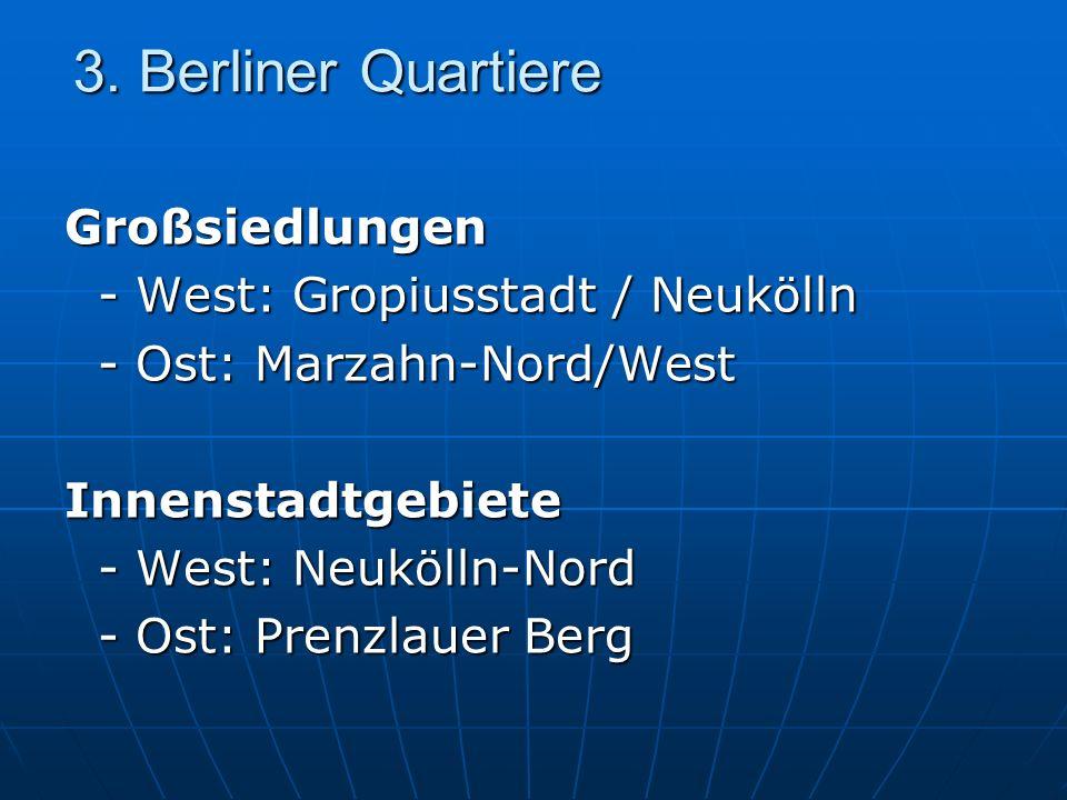 3. Berliner Quartiere Großsiedlungen - West: Gropiusstadt / Neukölln - West: Gropiusstadt / Neukölln - Ost: Marzahn-Nord/West - Ost: Marzahn-Nord/West