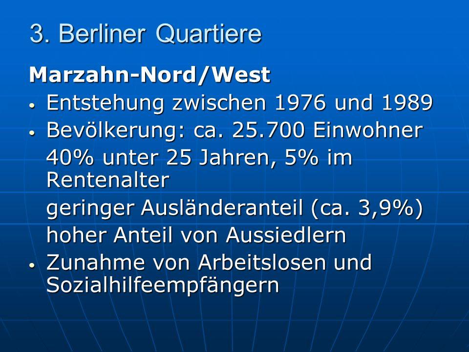 3. Berliner Quartiere Marzahn-Nord/West Entstehung zwischen 1976 und 1989 Entstehung zwischen 1976 und 1989 Bevölkerung: ca. 25.700 Einwohner Bevölker