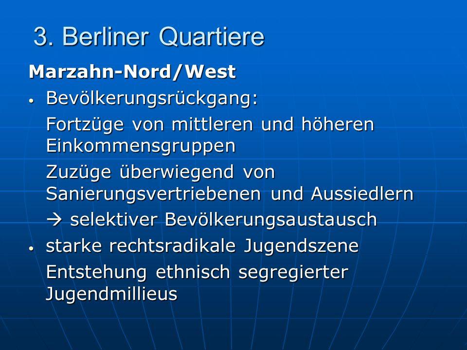 3. Berliner Quartiere Marzahn-Nord/West Bevölkerungsrückgang: Bevölkerungsrückgang: Fortzüge von mittleren und höheren Einkommensgruppen Zuzüge überwi