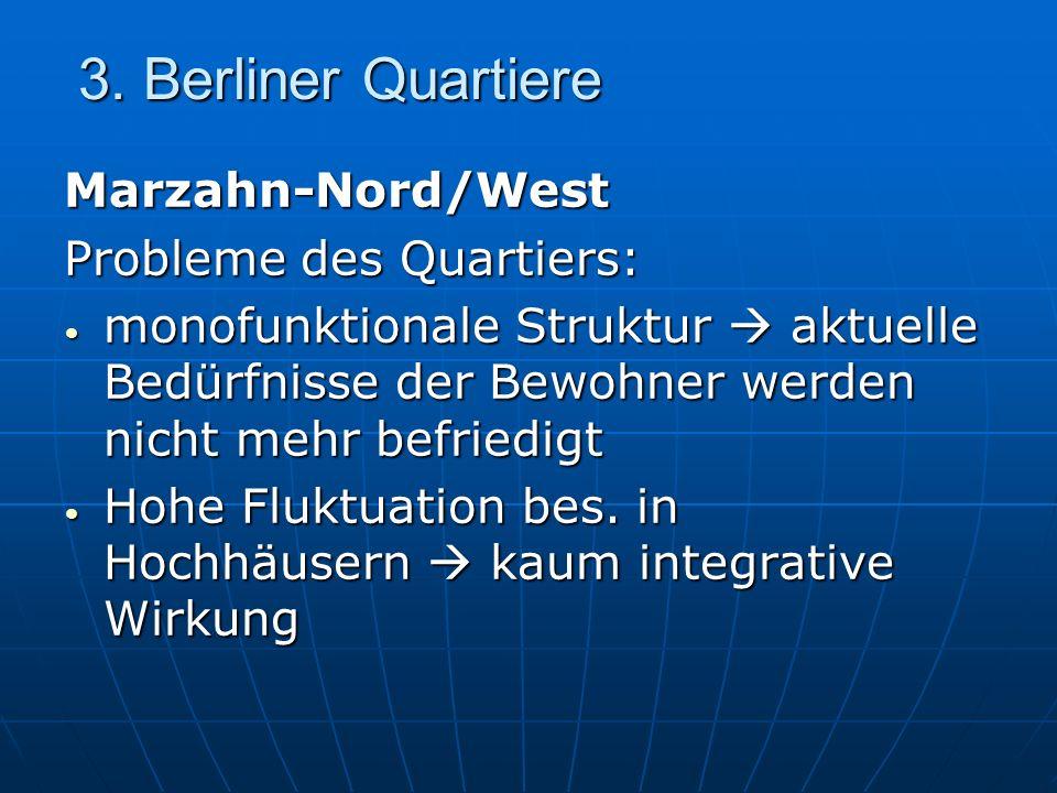 3. Berliner Quartiere Marzahn-Nord/West Probleme des Quartiers: monofunktionale Struktur aktuelle Bedürfnisse der Bewohner werden nicht mehr befriedig