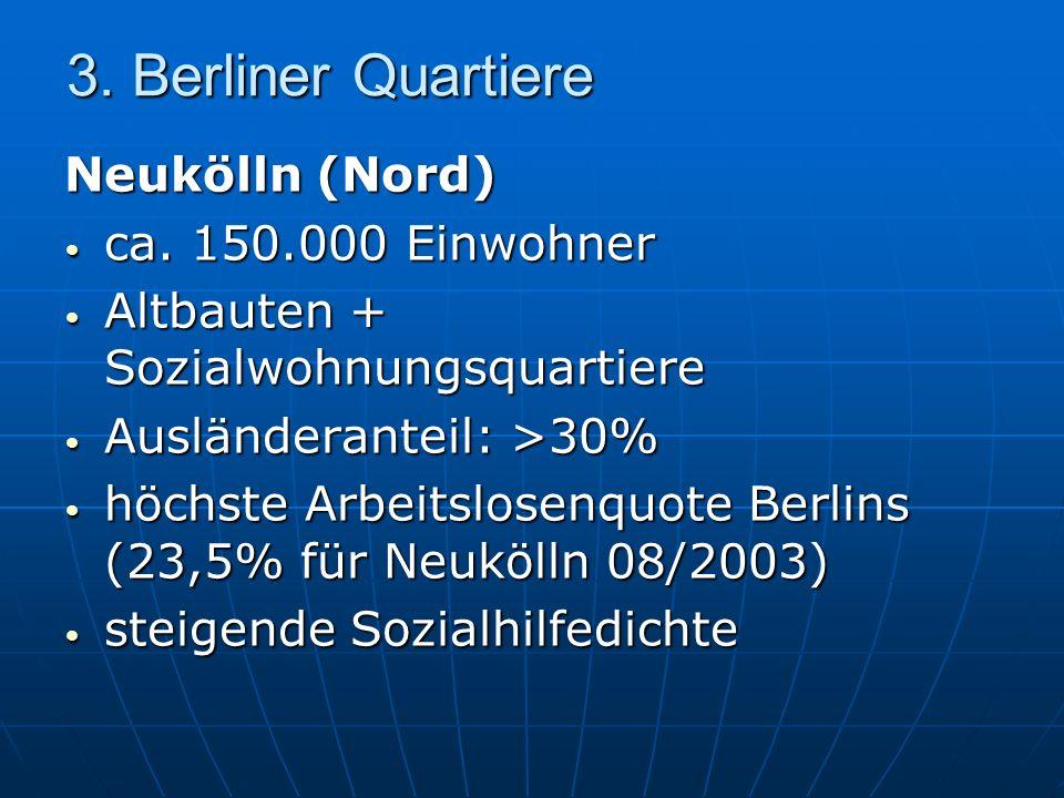 3. Berliner Quartiere Neukölln (Nord) ca. 150.000 Einwohner ca. 150.000 Einwohner Altbauten + Sozialwohnungsquartiere Altbauten + Sozialwohnungsquarti