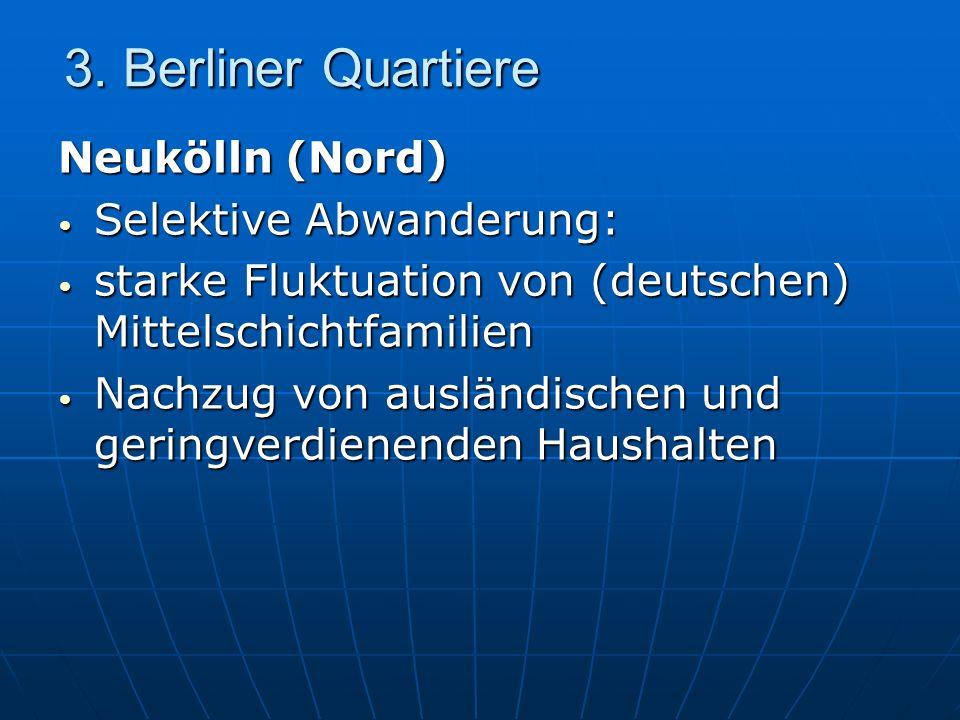 3. Berliner Quartiere Neukölln (Nord) Selektive Abwanderung: Selektive Abwanderung: starke Fluktuation von (deutschen) Mittelschichtfamilien starke Fl