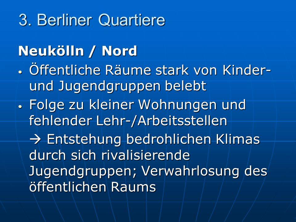 3. Berliner Quartiere Neukölln / Nord Öffentliche Räume stark von Kinder- und Jugendgruppen belebt Öffentliche Räume stark von Kinder- und Jugendgrupp