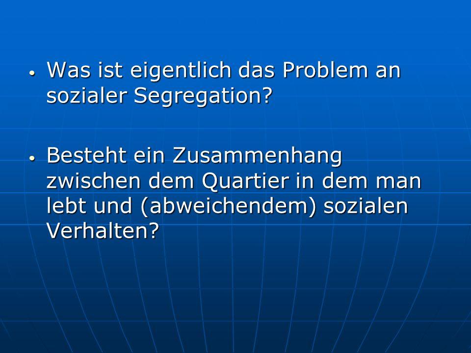Was ist eigentlich das Problem an sozialer Segregation? Was ist eigentlich das Problem an sozialer Segregation? Besteht ein Zusammenhang zwischen dem