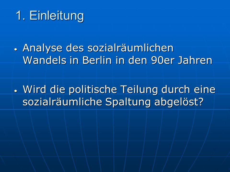 1. Einleitung Analyse des sozialräumlichen Wandels in Berlin in den 90er Jahren Analyse des sozialräumlichen Wandels in Berlin in den 90er Jahren Wird