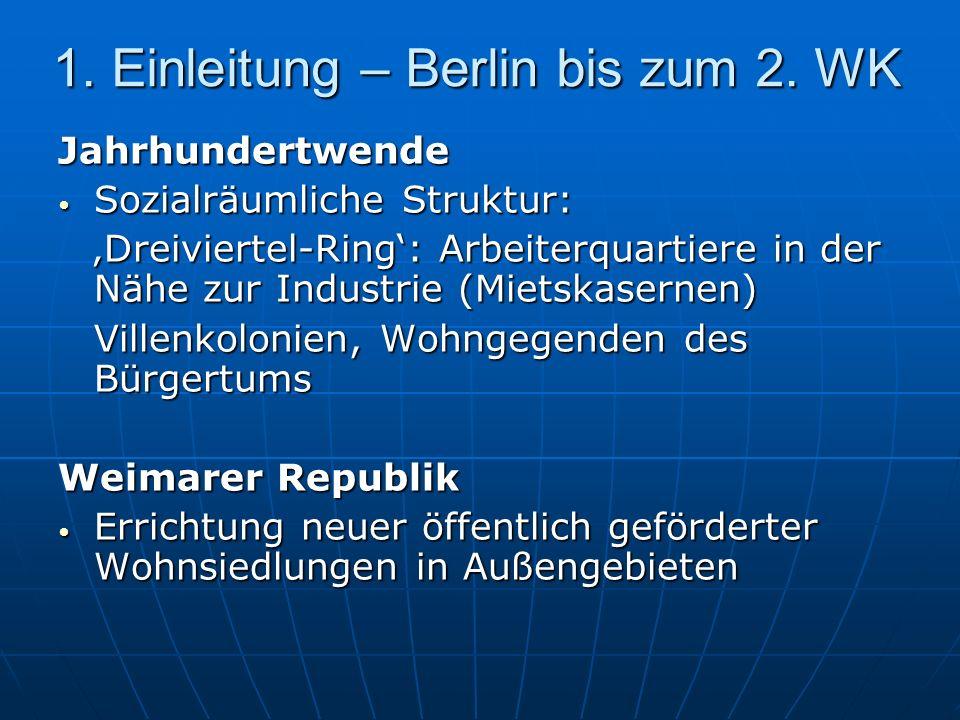 1. Einleitung – Berlin bis zum 2. WK Jahrhundertwende Sozialräumliche Struktur: Sozialräumliche Struktur: Dreiviertel-Ring: Arbeiterquartiere in der N