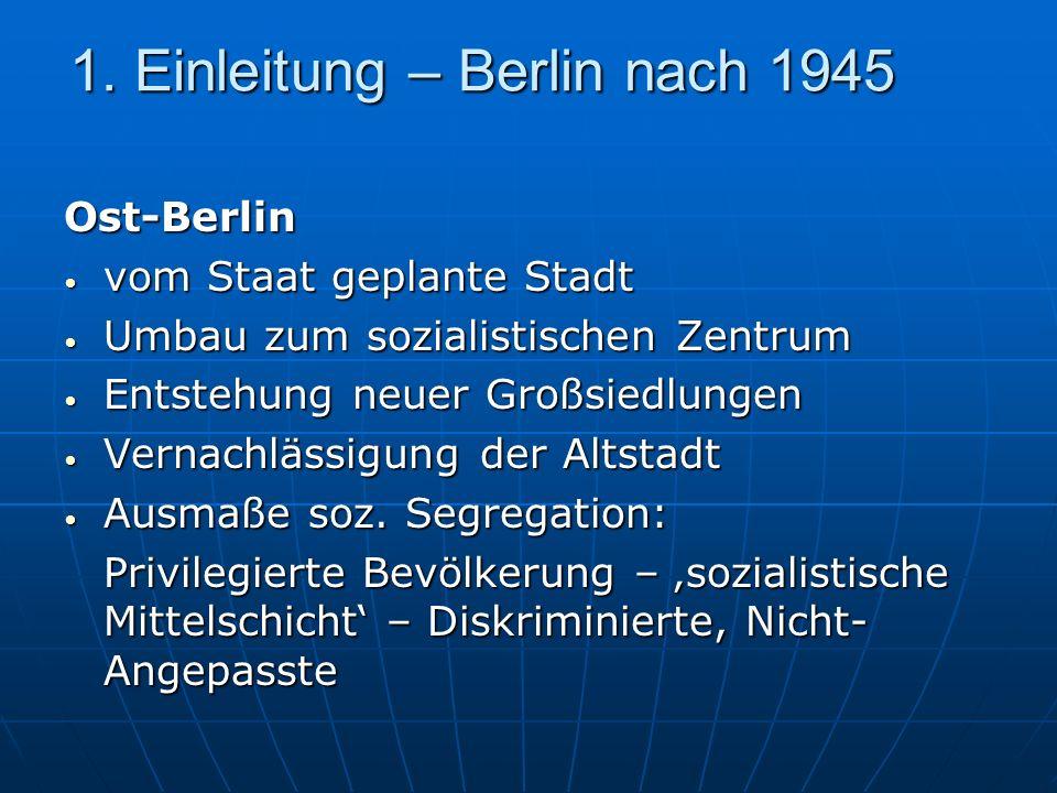 1. Einleitung – Berlin nach 1945 Ost-Berlin vom Staat geplante Stadt vom Staat geplante Stadt Umbau zum sozialistischen Zentrum Umbau zum sozialistisc