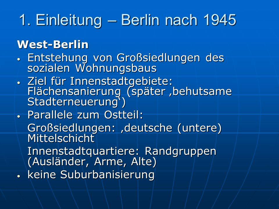 1. Einleitung – Berlin nach 1945 West-Berlin Entstehung von Großsiedlungen des sozialen Wohnungsbaus Entstehung von Großsiedlungen des sozialen Wohnun