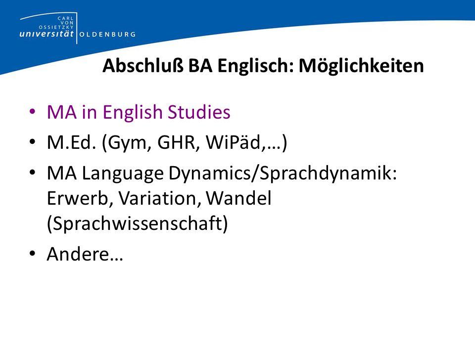Abschluß BA Englisch: Möglichkeiten MA in English Studies M.Ed. (Gym, GHR, WiPäd,…) MA Language Dynamics/Sprachdynamik: Erwerb, Variation, Wandel (Spr