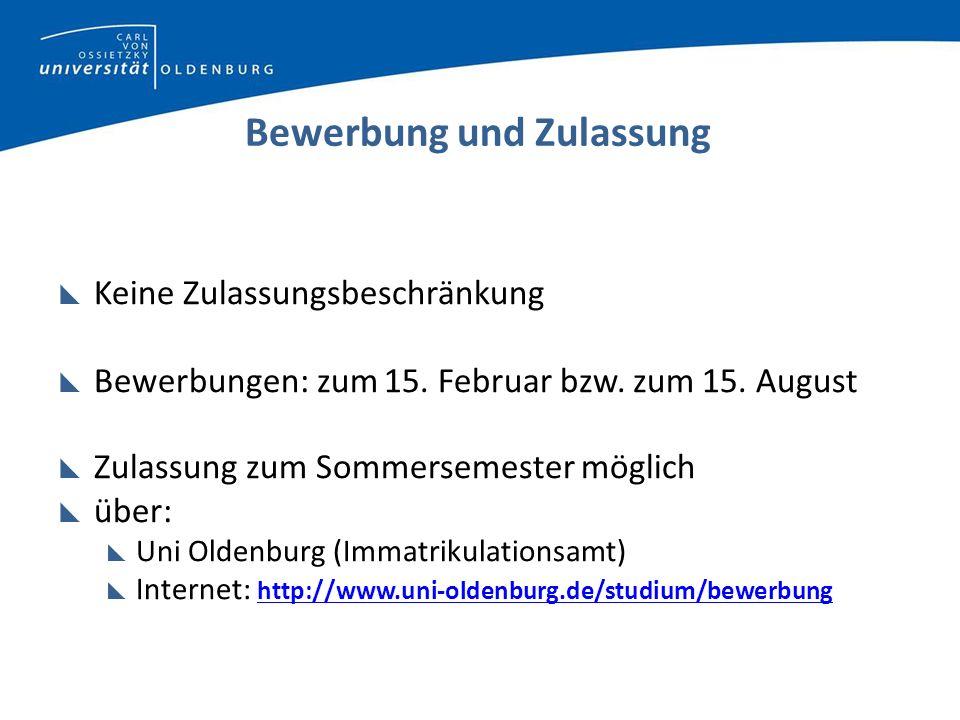 Bewerbung und Zulassung Keine Zulassungsbeschränkung Bewerbungen: zum 15. Februar bzw. zum 15. August Zulassung zum Sommersemester möglich über: Uni O