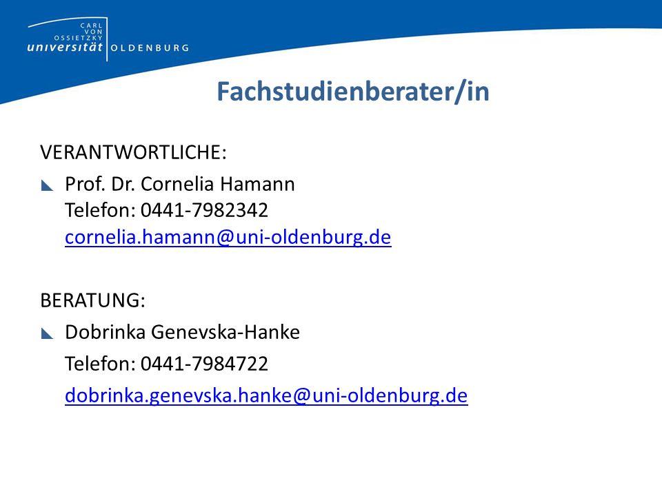 Fachstudienberater/in VERANTWORTLICHE: Prof. Dr. Cornelia Hamann Telefon: 0441-7982342 cornelia.hamann@uni-oldenburg.de cornelia.hamann@uni-oldenburg.