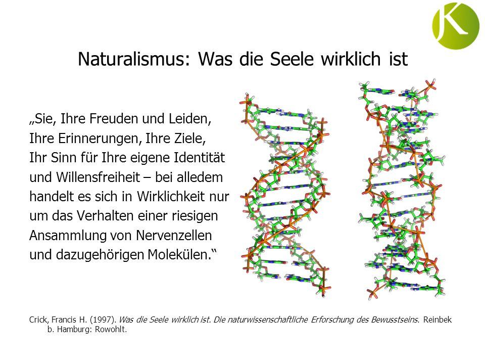 Naturalismus: Was die Seele wirklich ist Sie, Ihre Freuden und Leiden, Ihre Erinnerungen, Ihre Ziele, Ihr Sinn für Ihre eigene Identität und Willensfr