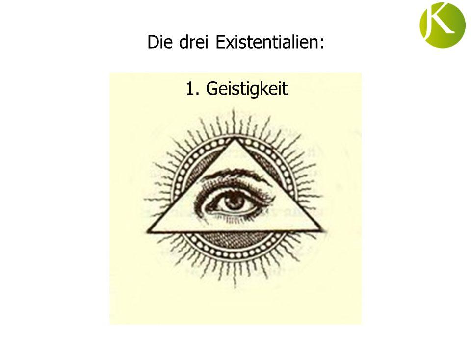 Die drei Existentialien: 1. Geistigkeit