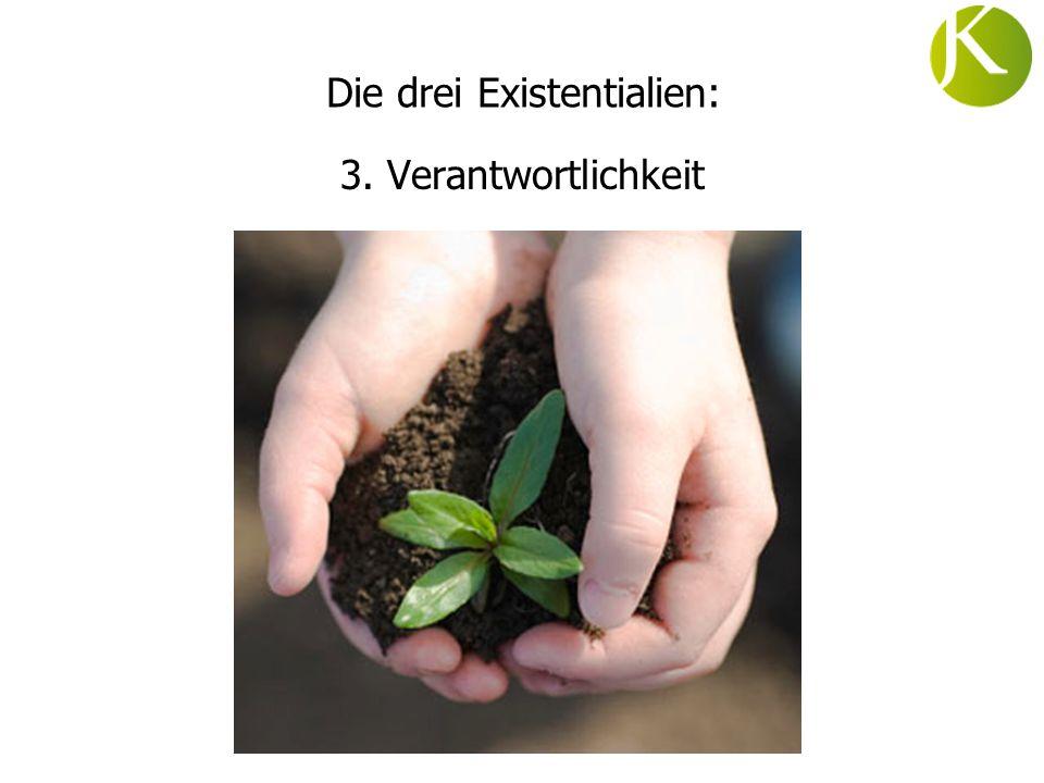 3. Verantwortlichkeit Die drei Existentialien: