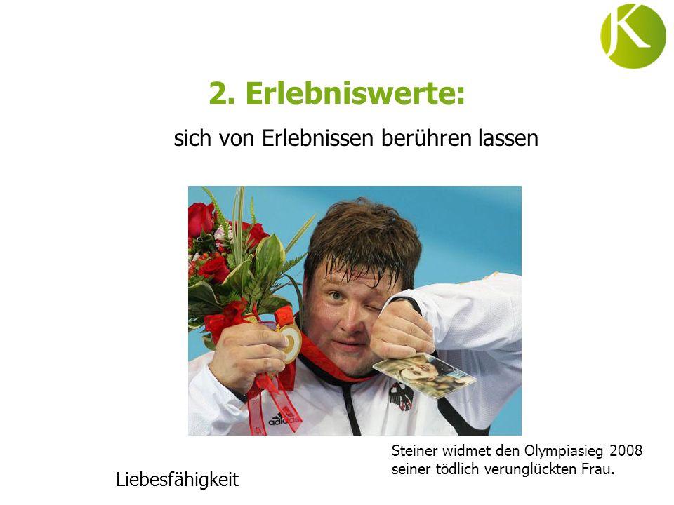 2. Erlebniswerte: sich von Erlebnissen berühren lassen Liebesfähigkeit Steiner widmet den Olympiasieg 2008 seiner tödlich verunglückten Frau.