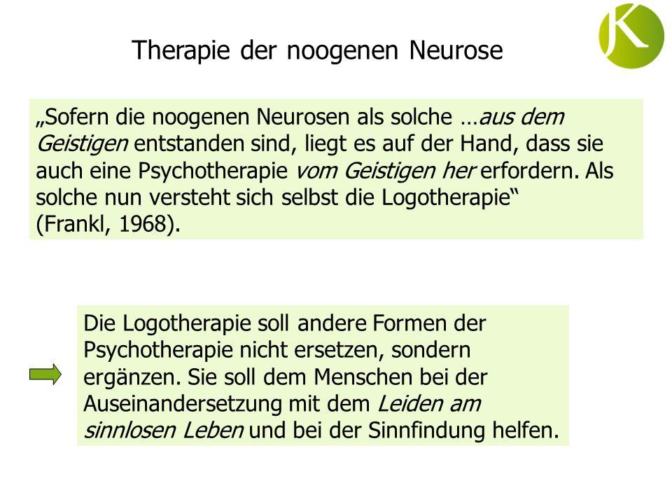 Therapie der noogenen Neurose Sofern die noogenen Neurosen als solche …aus dem Geistigen entstanden sind, liegt es auf der Hand, dass sie auch eine Ps