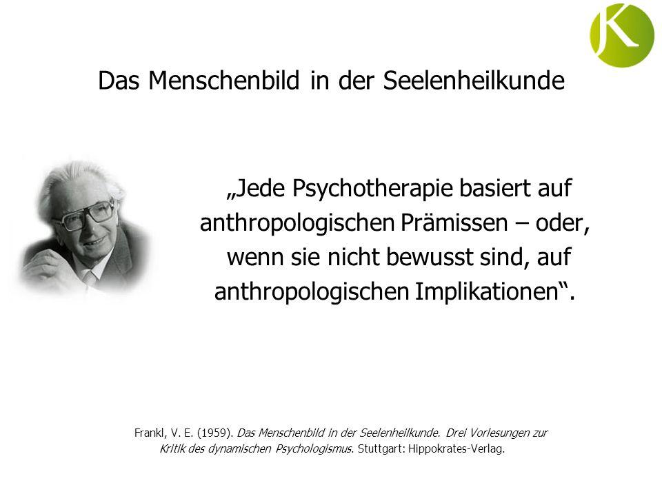 Das Menschenbild in der Seelenheilkunde Jede Psychotherapie basiert auf anthropologischen Prämissen – oder, wenn sie nicht bewusst sind, auf anthropol
