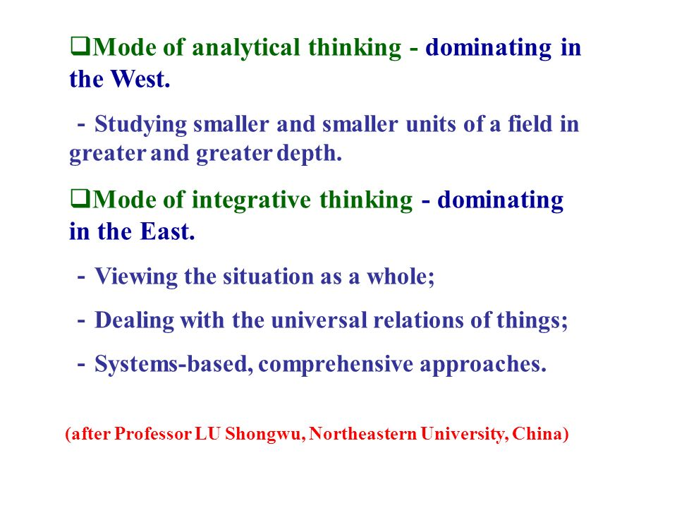 Mode of analytical thinking - dominating in the West. Studying smaller and smaller units of a field in greater and greater depth. Mode of integrative