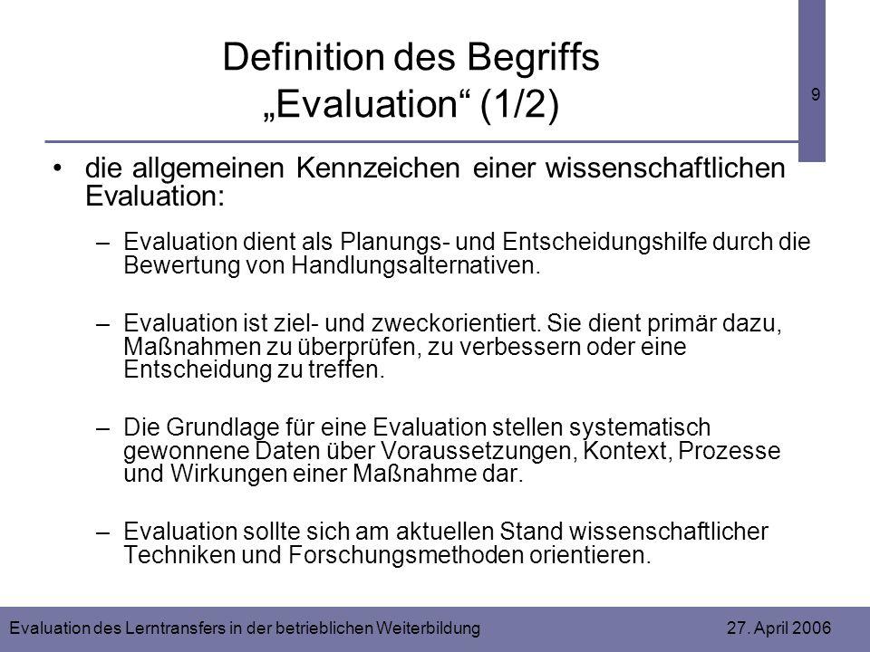 Evaluation des Lerntransfers in der betrieblichen Weiterbildung 27. April 2006 9 Definition des Begriffs Evaluation (1/2) die allgemeinen Kennzeichen