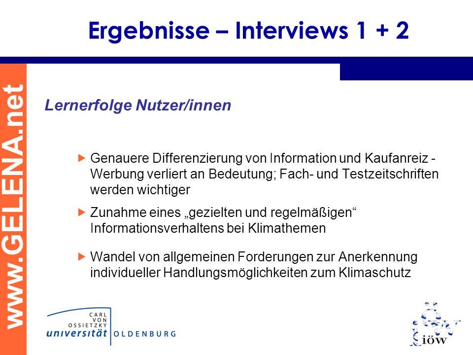 www.GELENA.net Ergebnisse – Interviews 1 + 2 Lernerfolge Nutzer/innen Genauere Differenzierung von Information und Kaufanreiz - Werbung verliert an Be