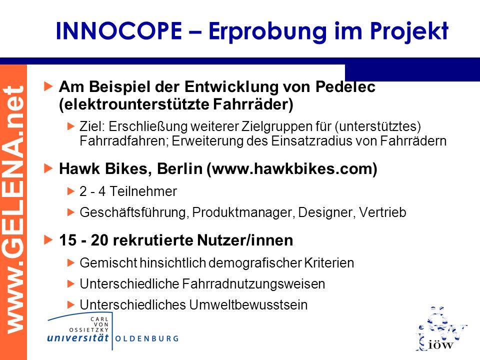 www.GELENA.net INNOCOPE – Erprobung im Projekt Am Beispiel der Entwicklung von Pedelec (elektrounterstützte Fahrräder) Ziel: Erschließung weiterer Zie