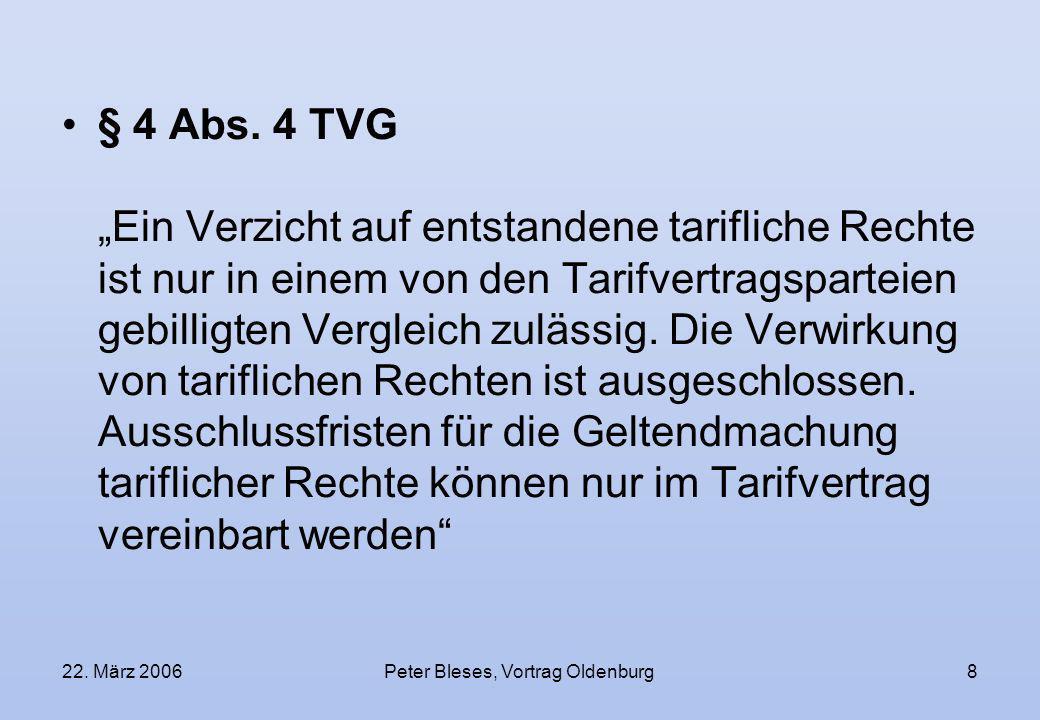 22. März 2006Peter Bleses, Vortrag Oldenburg8 § 4 Abs. 4 TVG Ein Verzicht auf entstandene tarifliche Rechte ist nur in einem von den Tarifvertragspart