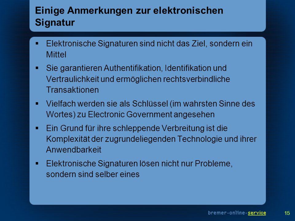 15 Einige Anmerkungen zur elektronischen Signatur Elektronische Signaturen sind nicht das Ziel, sondern ein Mittel Sie garantieren Authentifikation, I