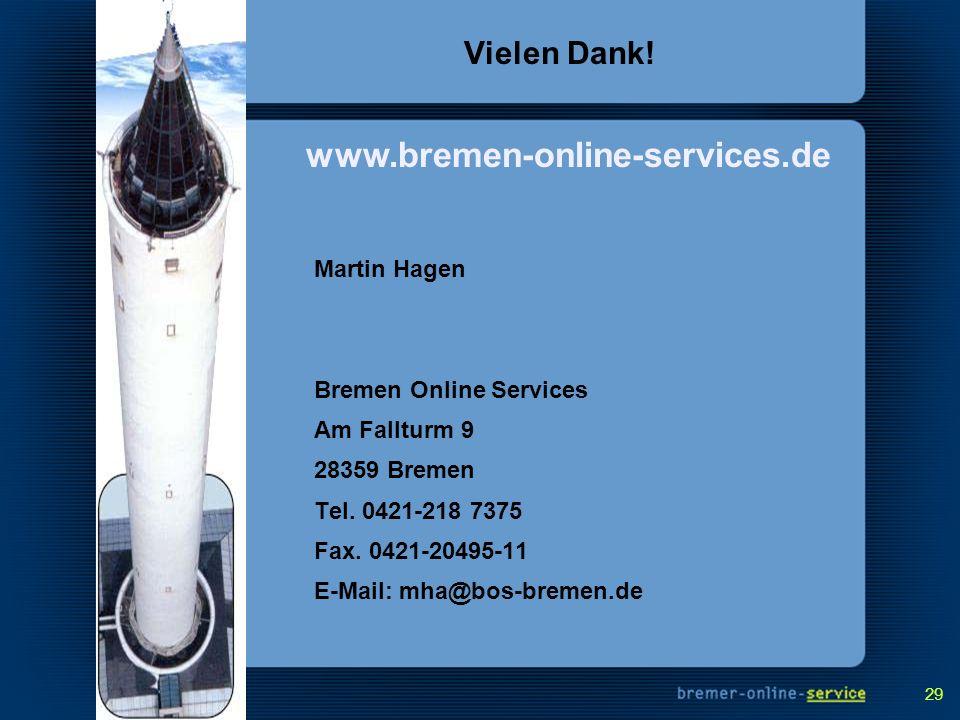 29 Vielen Dank! Martin Hagen Bremen Online Services Am Fallturm 9 28359 Bremen Tel. 0421-218 7375 Fax. 0421-20495-11 E-Mail: mha@bos-bremen.de www.bre