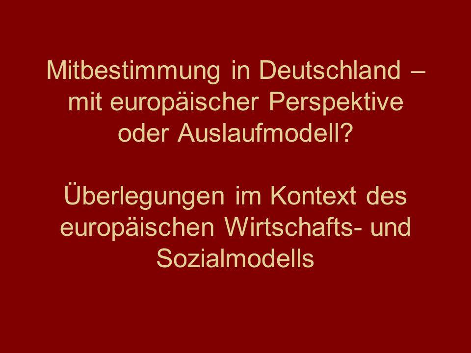 Mitbestimmung in Deutschland – mit europäischer Perspektive oder Auslaufmodell? Überlegungen im Kontext des europäischen Wirtschafts- und Sozialmodell