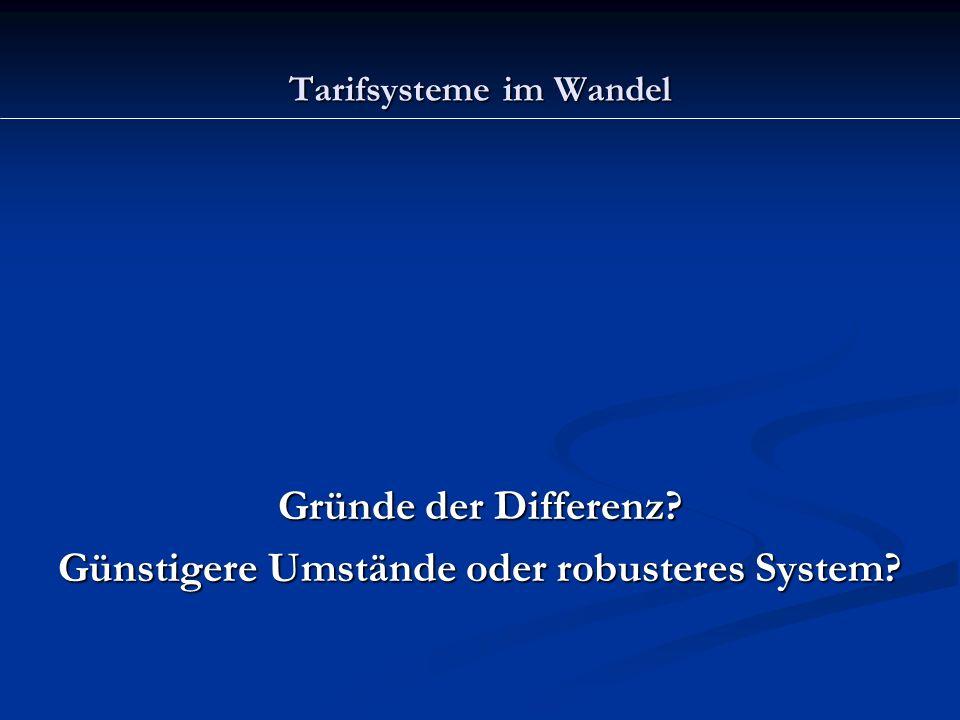 Tarifsysteme im Wandel Gründe der Differenz? Günstigere Umstände oder robusteres System?
