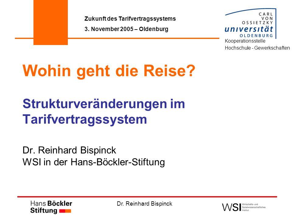 Dr. Reinhard Bispinck Wohin geht die Reise? Strukturveränderungen im Tarifvertragssystem Dr. Reinhard Bispinck WSI in der Hans-Böckler-Stiftung Zukunf