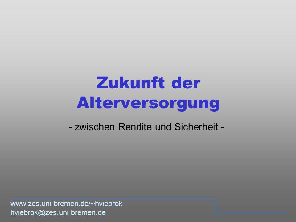 Zukunft der Alterversorgung - zwischen Rendite und Sicherheit - www.zes.uni-bremen.de/~hviebrok hviebrok@zes.uni-bremen.de