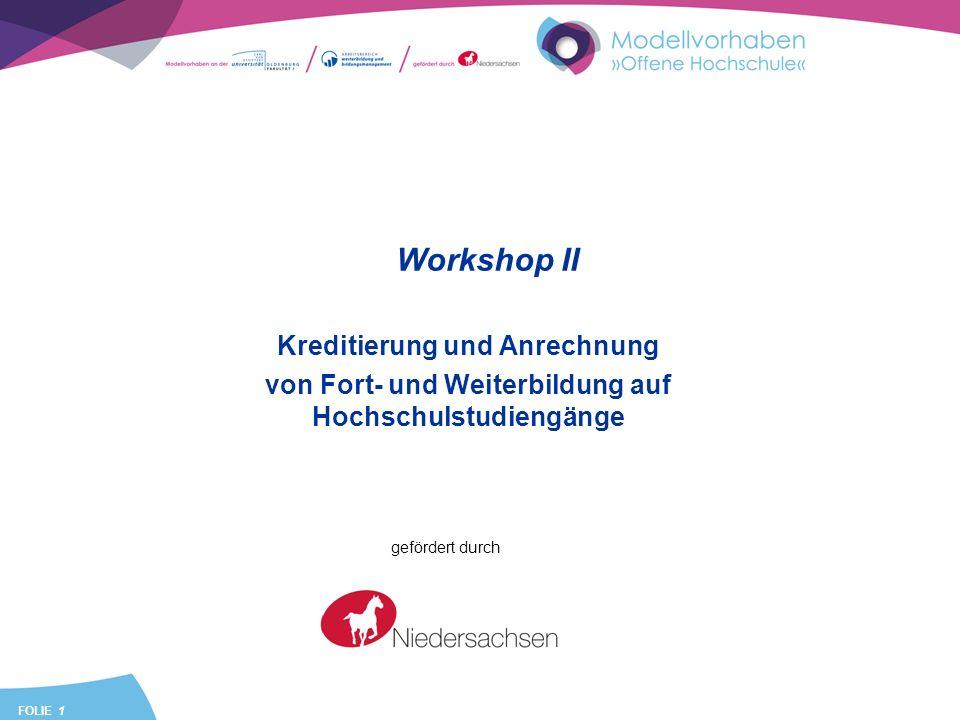 FOLIE 1 Workshop II Kreditierung und Anrechnung von Fort- und Weiterbildung auf Hochschulstudiengänge gefördert durch