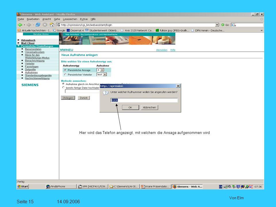 Seite 15 14.09.2006 Von Elm Hier wird das Telefon angezeigt, mit welchem die Ansage aufgenommen wird