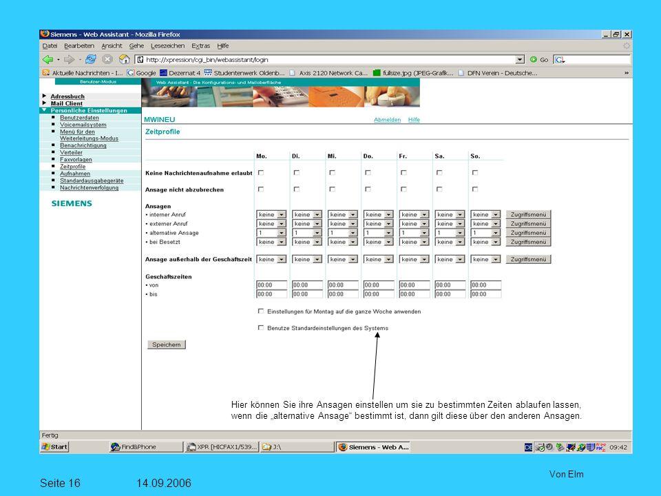 Seite 16 14.09.2006 Von Elm Hier können Sie ihre Ansagen einstellen um sie zu bestimmten Zeiten ablaufen lassen, wenn die alternative Ansage bestimmt ist, dann gilt diese über den anderen Ansagen.