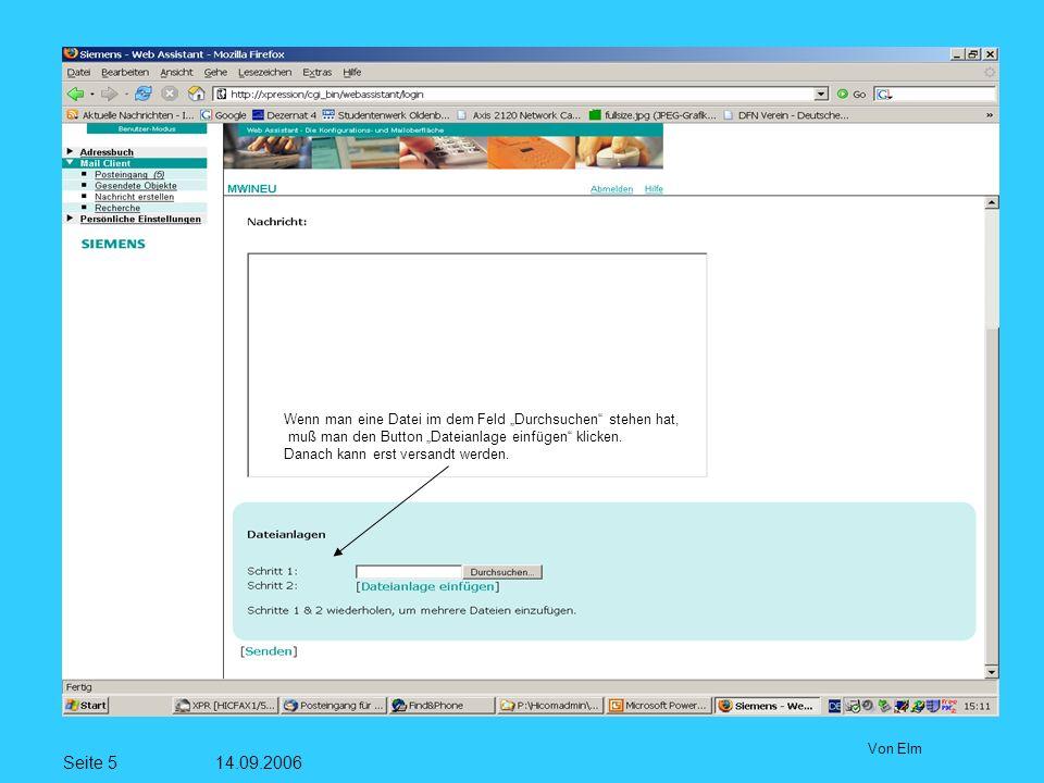 Seite 5 14.09.2006 Von Elm Wenn man eine Datei im dem Feld Durchsuchen stehen hat, muß man den Button Dateianlage einfügen klicken.