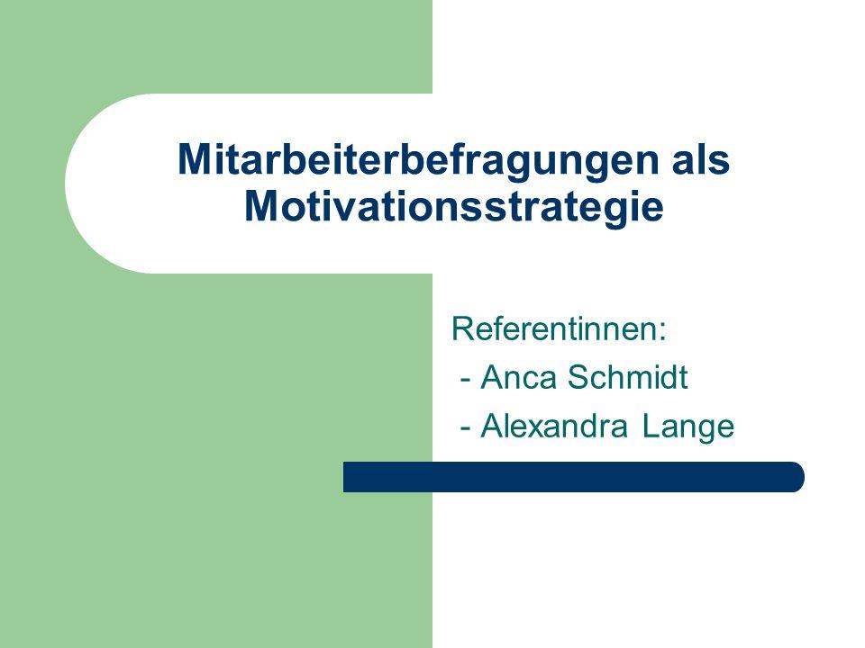 Mitarbeiterbefragungen als Motivationsstrategie Referentinnen: - Anca Schmidt - Alexandra Lange