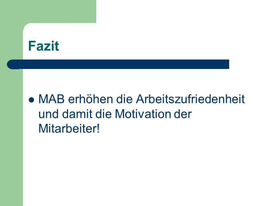 Fazit MAB erhöhen die Arbeitszufriedenheit und damit die Motivation der Mitarbeiter!
