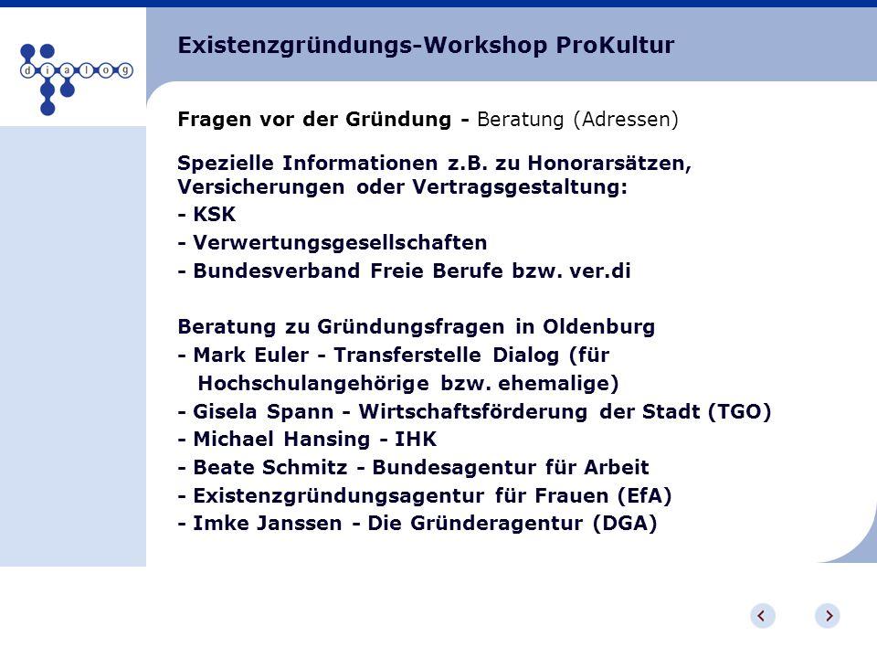 Existenzgründungs-Workshop ProKultur Fragen vor der Gründung - Beratung (Adressen) Spezielle Informationen z.B. zu Honorarsätzen, Versicherungen oder