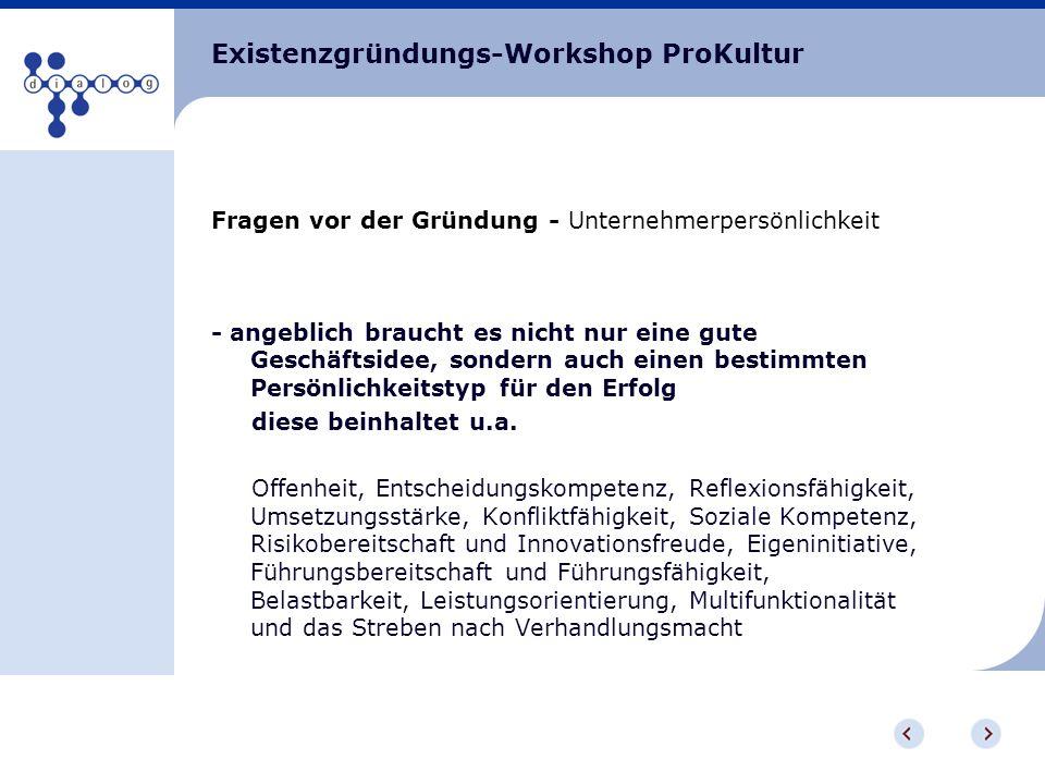 Existenzgründungs-Workshop ProKultur Fragen vor der Gründung - Unternehmerpersönlichkeit - angeblich braucht es nicht nur eine gute Geschäftsidee, son